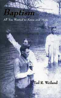 Baptism: All You Wanted to Know and More by Ted R. Weiland