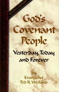 God�s Covenant People: Yesterday, Today and Forever by Ted R. Weiland