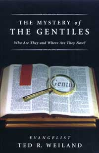 The Mystery of the Gentiles: Who Are They and Where Are They Now? by Ted R. Weiland