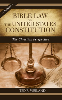 Bible Law vs. The United States Constitution: The Christian Perspective (A Primer) by Ted R. Weiland